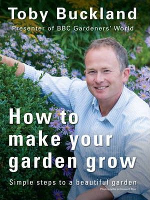 How to make your garden grow by Toby Buckland