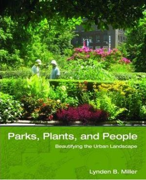 Parks, Plants and People by Lynden B Miller