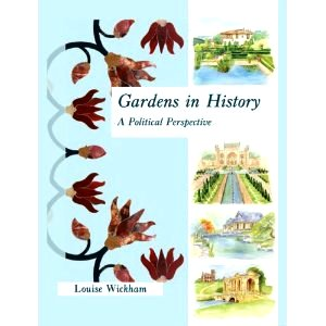 Gardens in History, a political perspective by Louise Wickham reviewed by Tristan Gregory  for thinkingardens